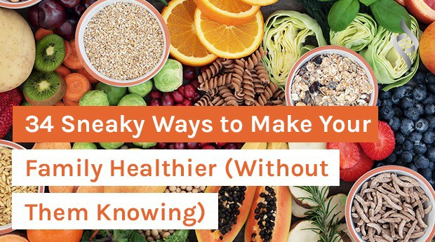 blog title 34 Sneaky Ways to Make Your Family Healthier (Without Them Knowing)