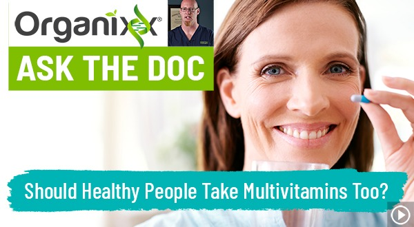 "Should healthy people take multivitamins too? ""Ask the Doc"""