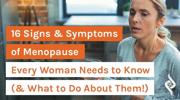 16 Signs & Symptoms of Menopause Every Woman Needs to Know (& What to Do About Them!)
