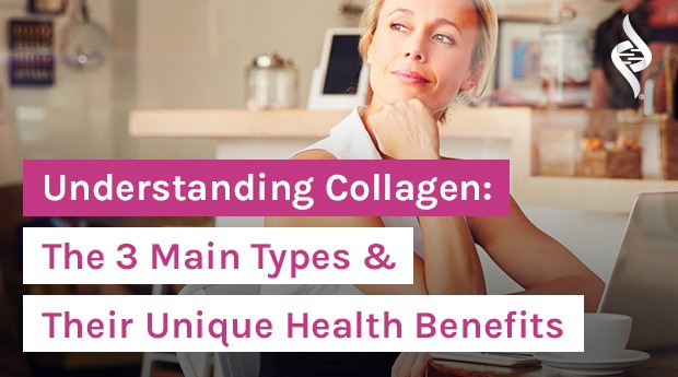 Understanding Collagen: The 3 Main Types of Collagen & Their Unique Health Benefits