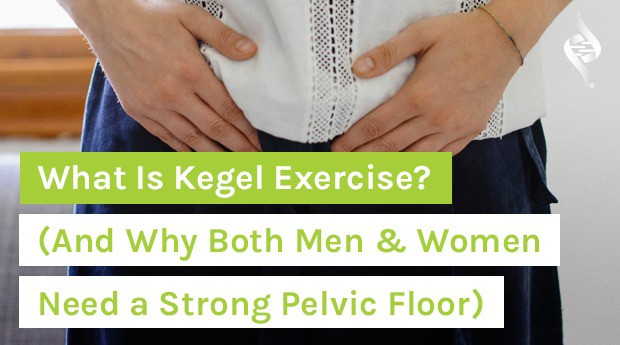 What Is Kegel Exercise? (And Why Both Men & Women Need a Strong Pelvic Floor)