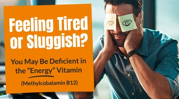 "Feeling Tired or Sluggish? You May Be Deficient in the ""Energy"" Vitamin (Methylcobalamin B12)"