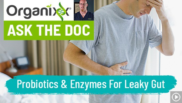 "Probiotics and Enzymes for Leaky Gut ""Ask the Doc"""