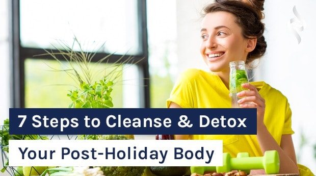 7 Steps to Cleanse & Detox Your Post-Holiday Body