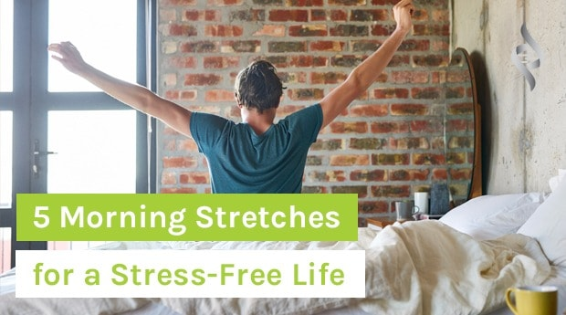 5 Morning Stretches for a Stress-Free Life